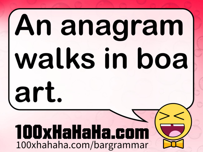 An anagram walks in boa art.