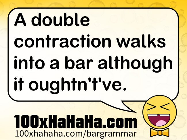 A double contraction walks into a bar although it oughtn't've.