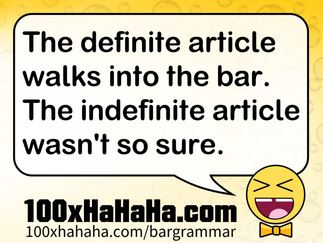 The definite article walks into the bar. The indefinite article wasn't so sure.