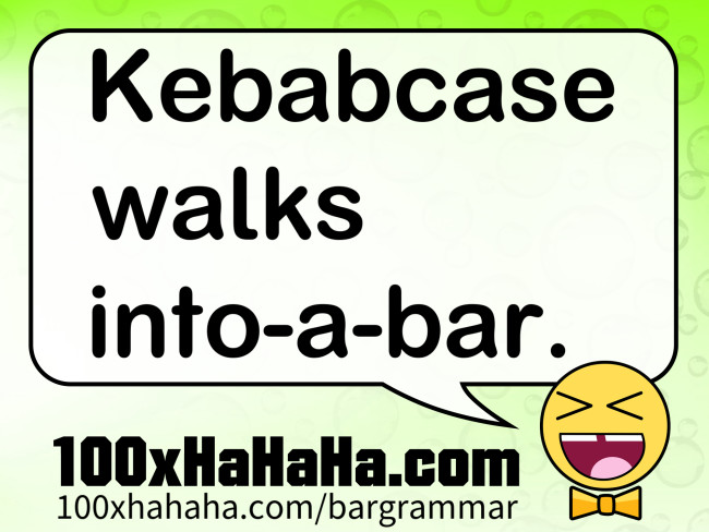 Kebabcase walks into-a-bar.