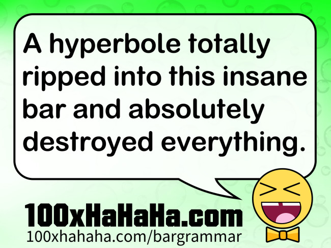 A hyperbole totally ripped into this insane bar and absolutely destroyed everything.
