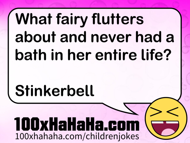 What fairy flutters about and never had a bath in her entire life? / / Stinkerbell