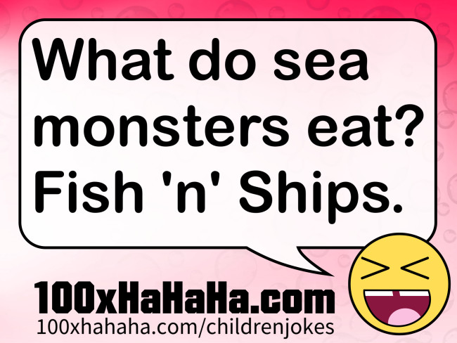 Joke for children image what do sea monsters eat fish for What do fish eat in the ocean