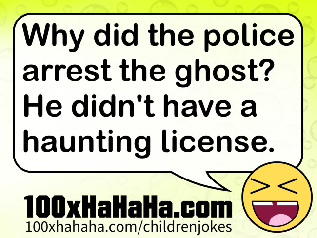 Why did the police arrest the ghost? He didn't have a haunting license