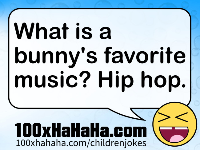 What is a bunny's favorite music? Hip hop.