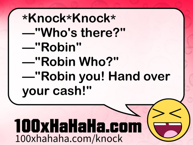 "*Knock*Knock* /  —""Who's there?"" /  —""Robin"" /  —""Robin Who?"" /  —""Robin you! Hand over your cash!"""