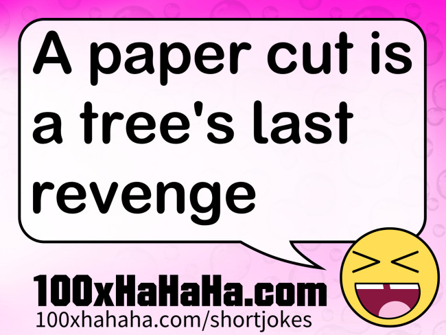 A paper cut is a tree's last revenge