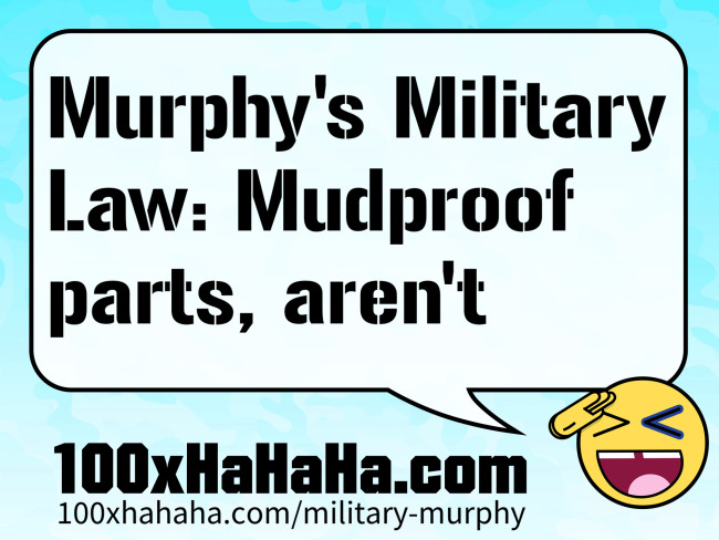 Murphy's Military Law: Mudproof parts, aren't