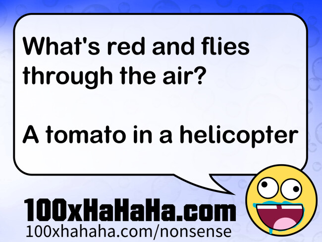 What's red and flies through the air? / / A tomato in a helicopter