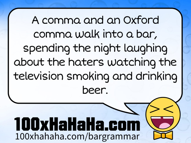 A comma and an Oxford comma walk into a bar, spending the night laughing about the haters watching the television smoking and drinking beer.
