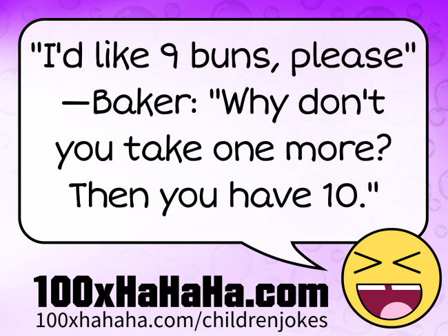 """I'd like 9 buns, please"" —Baker: ""Why don't you take one more? Then you have 10."""