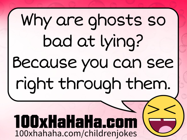 Why are ghosts so bad at lying? Because you can see right through them.
