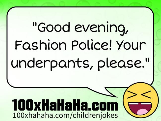 Children joke: Your underpants, please