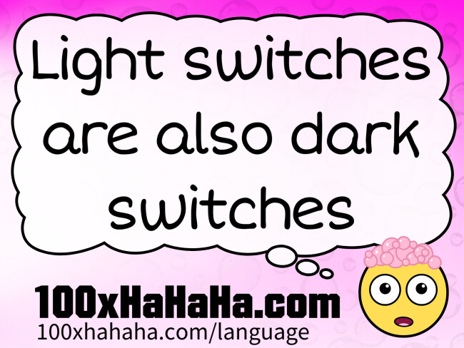 Light switches are also dark switches
