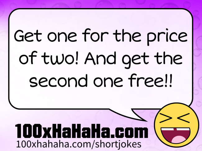 Get one for the price of two! And get the second one free!!