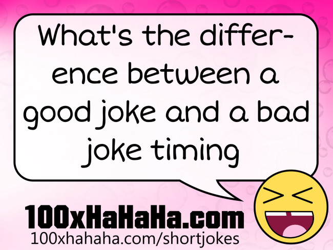 What's the difference between a good joke and a bad joke timing
