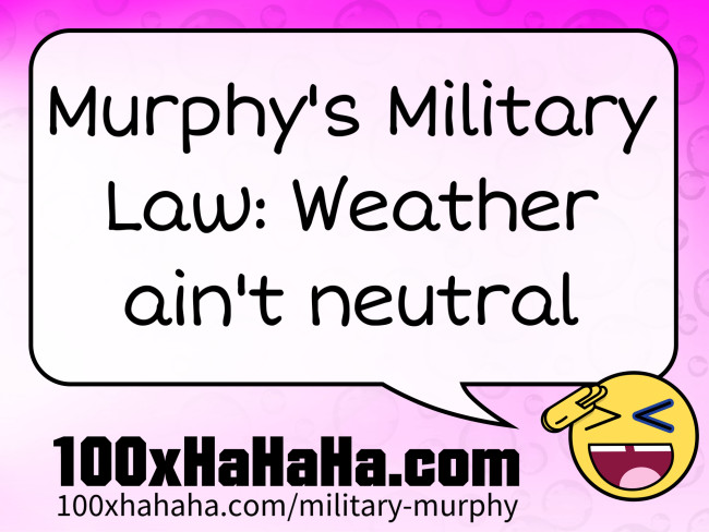 Murphy's Military Law: Weather ain't neutral