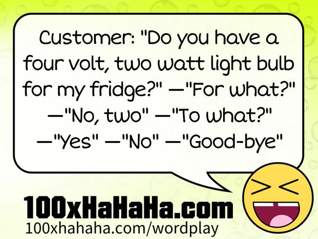 Wordplay Do You Have A Four Volt Two Watt Light Bulb For My Fridge