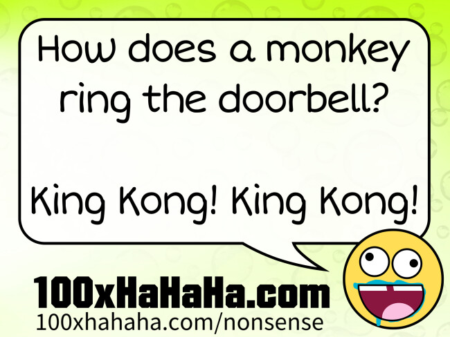 How does a monkey ring the doorbell? / / King Kong! King Kong!