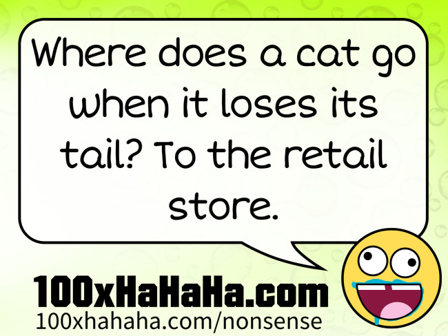Where does a cat go when it loses its tail? To the retail store.