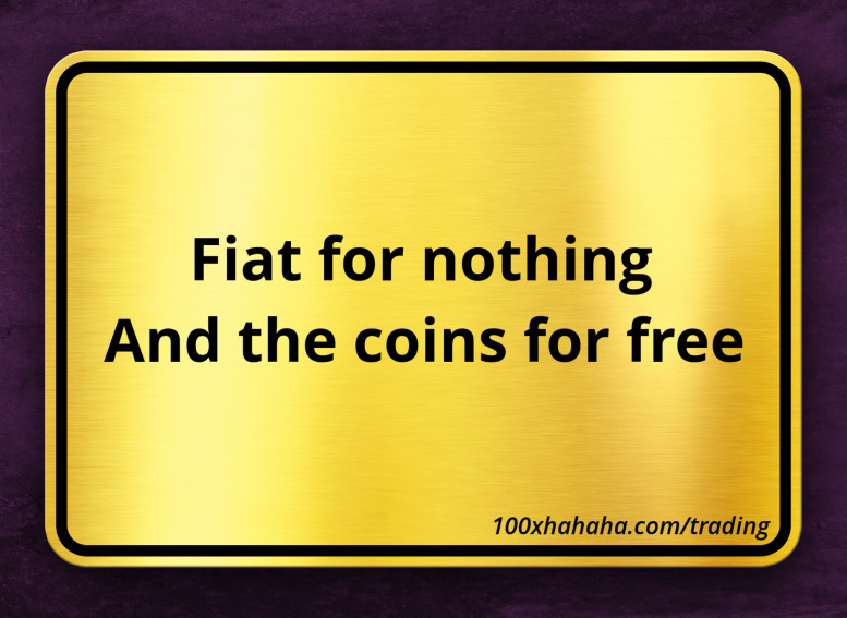 Fiat for nothing /  And the coins for free