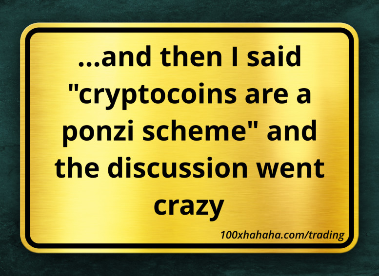 "...and then I said ""cryptocoins are a ponzi scheme"" and the discussion went crazy"