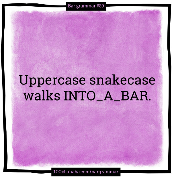 Uppercase snakecase walks INTO_A_BAR.