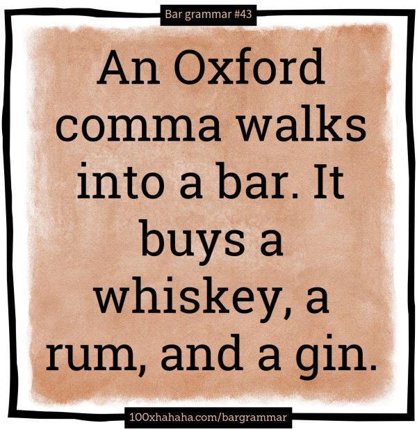 An Oxford comma walks into a bar. It buys a whiskey, a rum, and a gin.