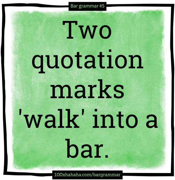 Two quotation marks 'walk' into a bar.