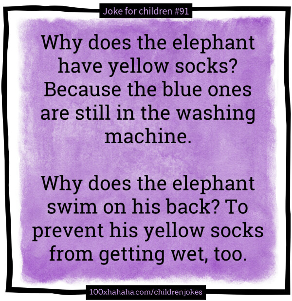 Why does the elephant have yellow socks? Because the blue ones are still in the washing machine. / / Why does the elephant swim on his back? To prevent his yellow socks from getting wet, too.