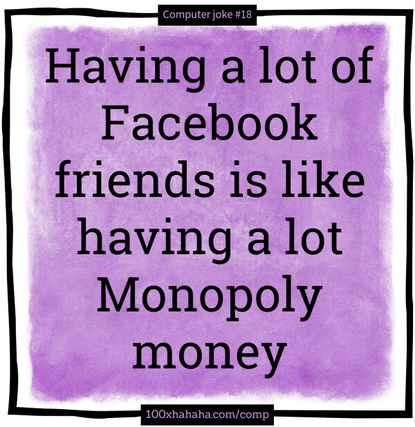 Having a lot of Facebook friends is like having a lot Monopoly money