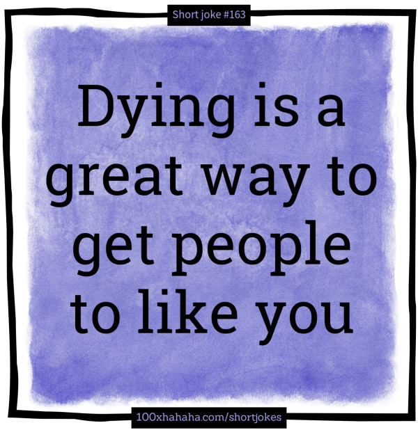 Dying is a great way to get people to like you