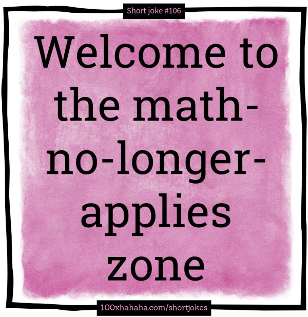 Welcome to the math-no-longer-applies zone