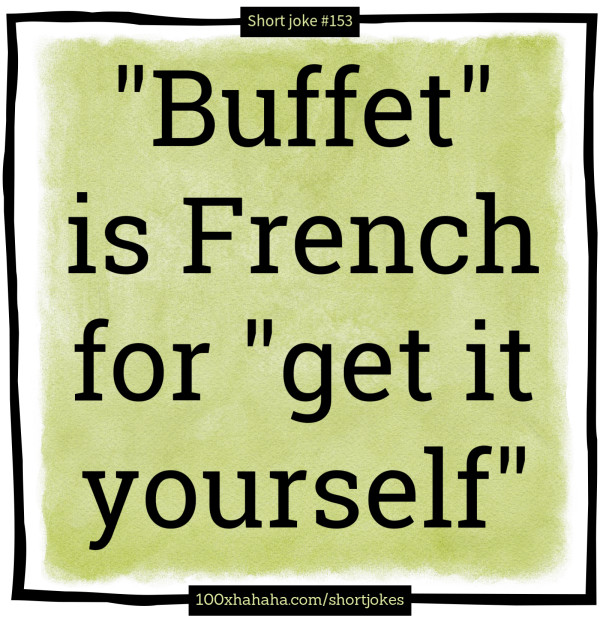 """Buffet"" is French for ""get it yourself"""