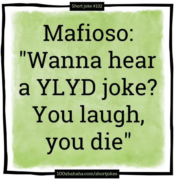 "Mafioso: ""Wanna hear a YLYD joke? You laugh, you die"""
