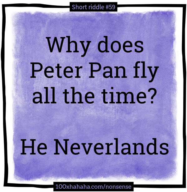 Why does Peter Pan fly all the time? / / He Neverlands