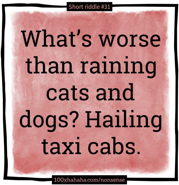 What's worse than raining cats and dogs? Hailing taxi cabs.