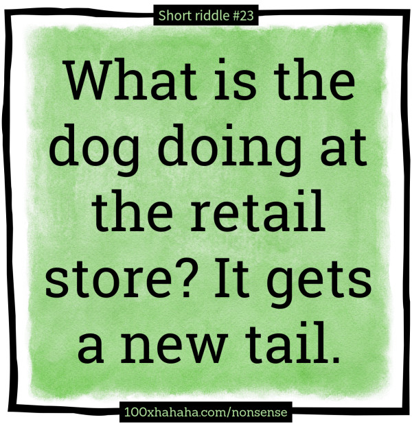 What is the dog doing at the retail store? It gets a new tail