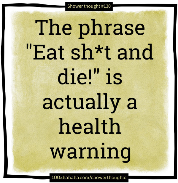 "The phrase ""Eat sh*t and die!"" is actually a health warning"