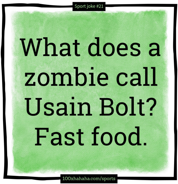 What does a zombie call Usain Bolt? Fast food.