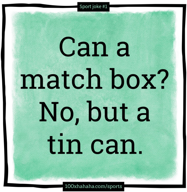 Can a match box? No, but a tin can.