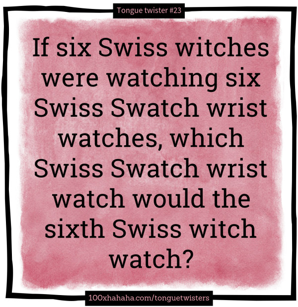 Funny Tongue Twisterimage If Six Swiss Witches Were Watching Six Swiss Swatch Wrist Watches Which Swiss Swatch Wrist Watch Would The Sixth Swiss Witch