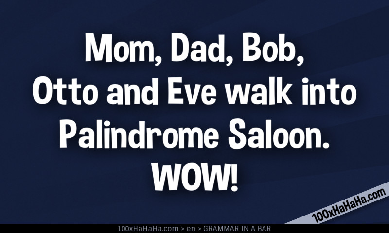 Mom, Dad, Bob, Otto and Eve walk into Palindrome Saloon. WOW!