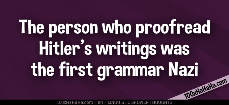 The person who proofread Hitler's writings was the first grammar Nazi