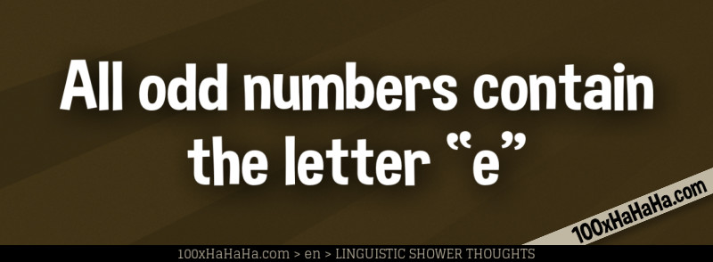 "All odd numbers contain the letter ""e"""