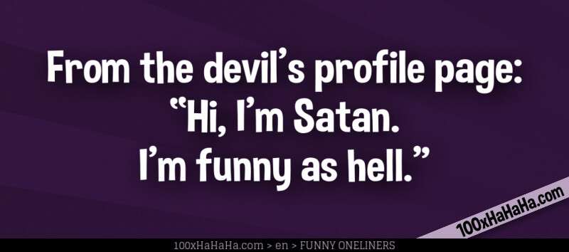 "From the devil's profile page: ""Hi, I'm Satan. I'm funny as hell."""