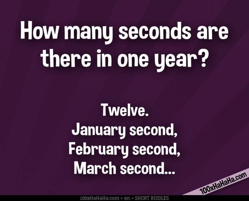 How many seconds are there in one year? / / Twelve. January second, February second, March second...
