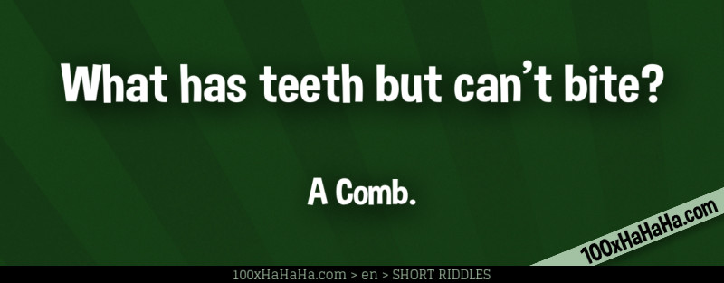 What has teeth but can't bite? / / A Comb.