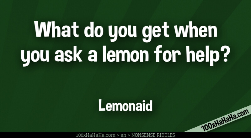 What do you get when you ask a lemon for help? / / Lemonaid