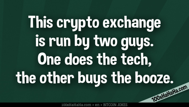 This crypto exchange is run by two guys. One does the tech, the other buys the booze.